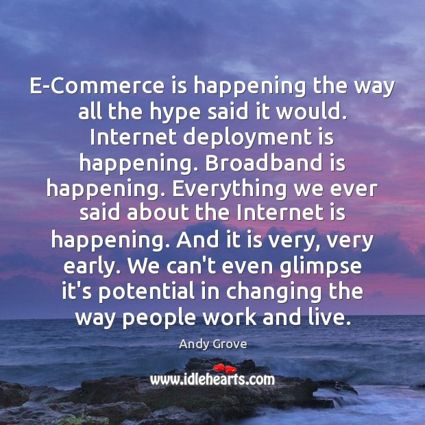 E-Commerce is happening the way all the hype said it would. Internet Andy Grove Picture Quote