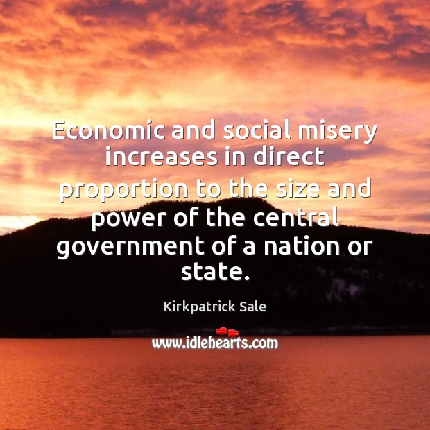 Economic and social misery increases in direct proportion to the size and Image