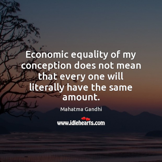 Economic equality of my conception does not mean that every one will Image