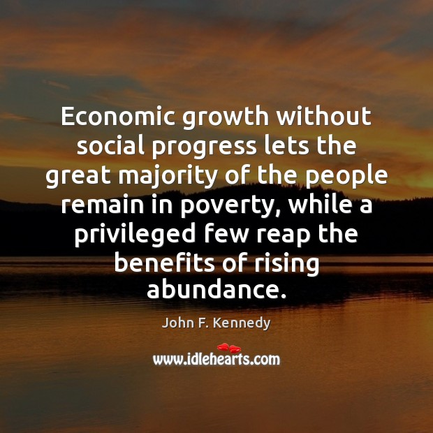 Economic growth without social progress lets the great majority of the people John F. Kennedy Picture Quote
