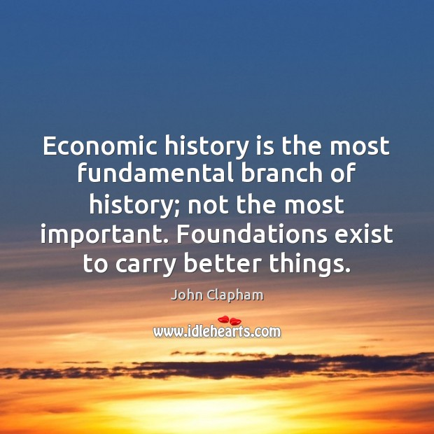 Economic history is the most fundamental branch of history; not the most Image