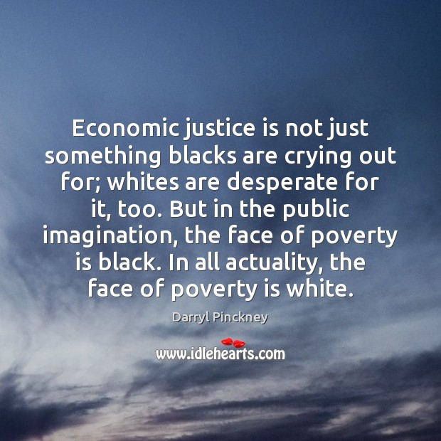 Economic justice is not just something blacks are crying out for; whites Image