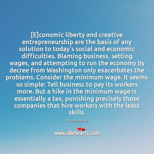 [E]conomic liberty and creative entrepreneurship are the basis of any solution Business Quotes Image