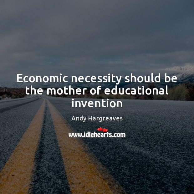 Economic necessity should be the mother of educational invention Image