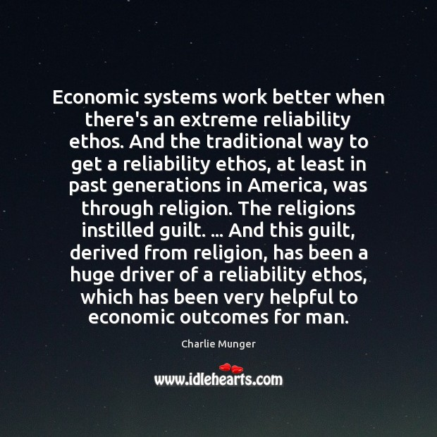 Economic systems work better when there's an extreme reliability ethos. And the Charlie Munger Picture Quote