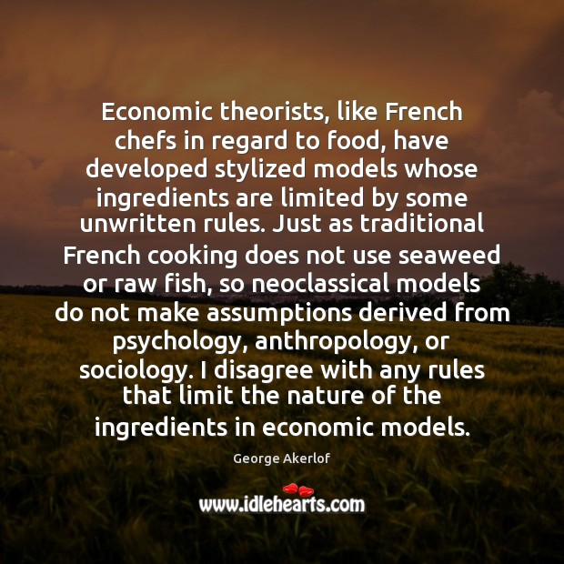 Economic theorists, like French chefs in regard to food, have developed stylized Image