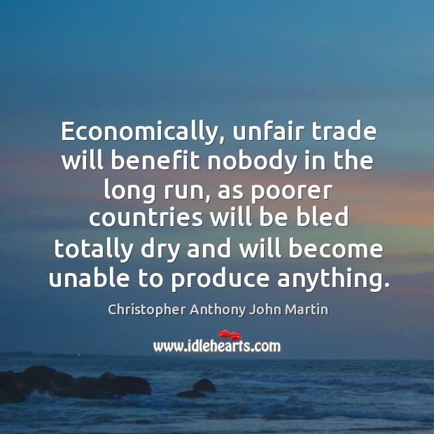 Economically, unfair trade will benefit nobody in the long run, as poorer Image