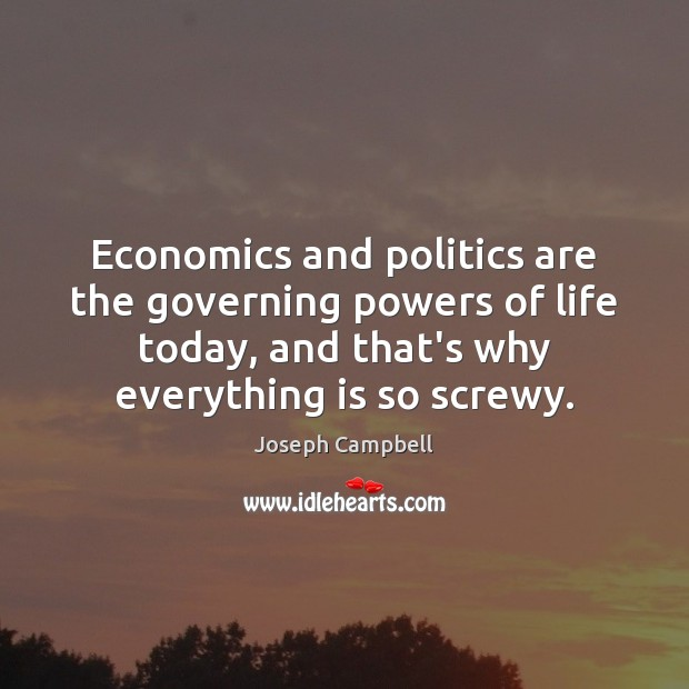 Economics and politics are the governing powers of life today, and that's Image