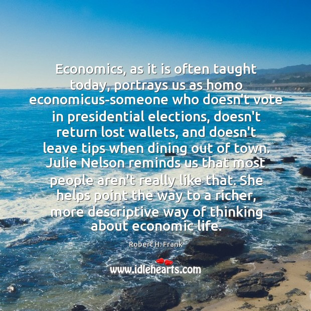 Economics, as it is often taught today, portrays us as homo economicus-someone Image