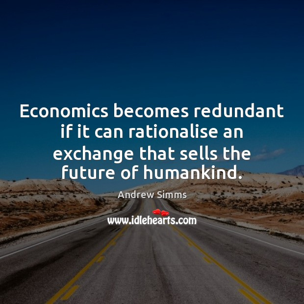 Image, Economics becomes redundant if it can rationalise an exchange that sells the