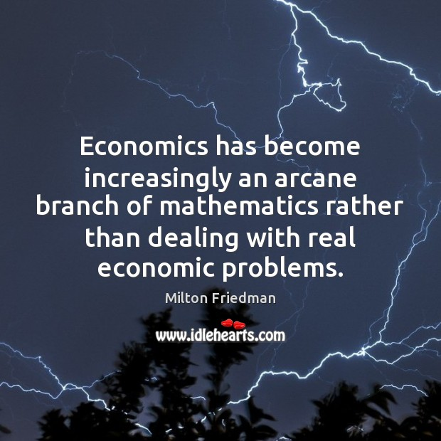 Image, Economics has become increasingly an arcane branch of mathematics rather than dealing