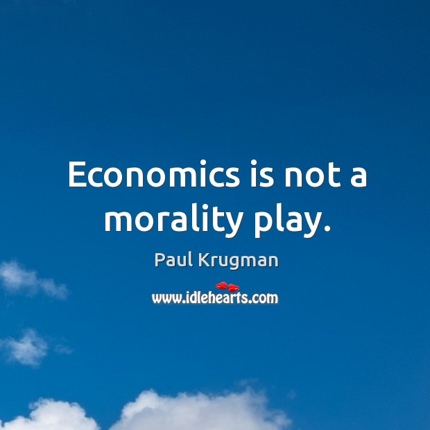 Image, Economics is not a morality play.