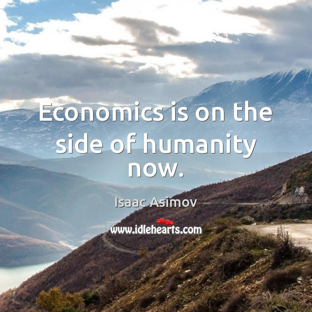 Economics is on the side of humanity now. Image