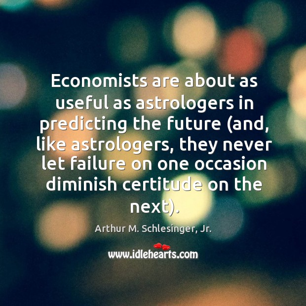 Economists are about as useful as astrologers in predicting the future (and, Image