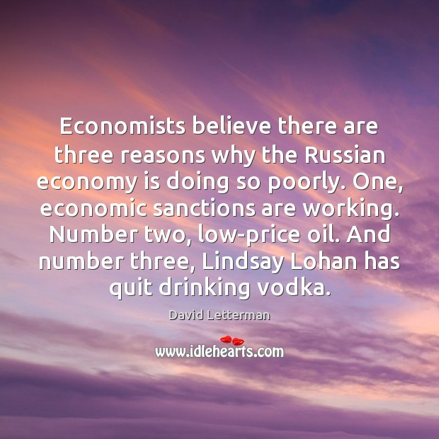 Economists believe there are three reasons why the Russian economy is doing David Letterman Picture Quote