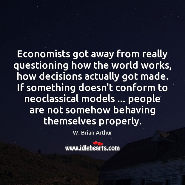 Image, Economists got away from really questioning how the world works, how decisions