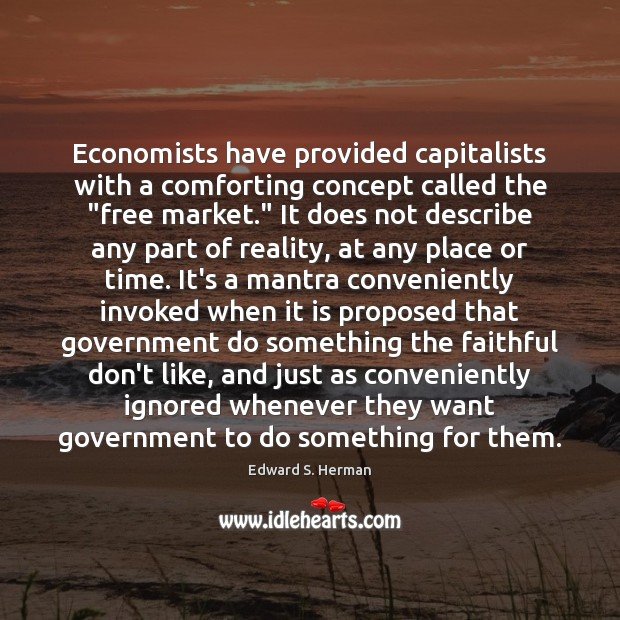 """Economists have provided capitalists with a comforting concept called the """"free market."""" Faithful Quotes Image"""