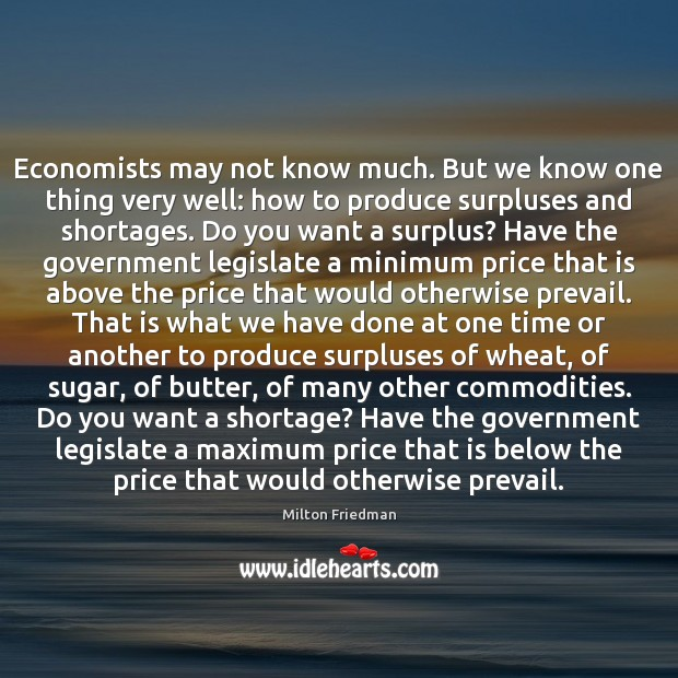 Economists may not know much. But we know one thing very well: Milton Friedman Picture Quote