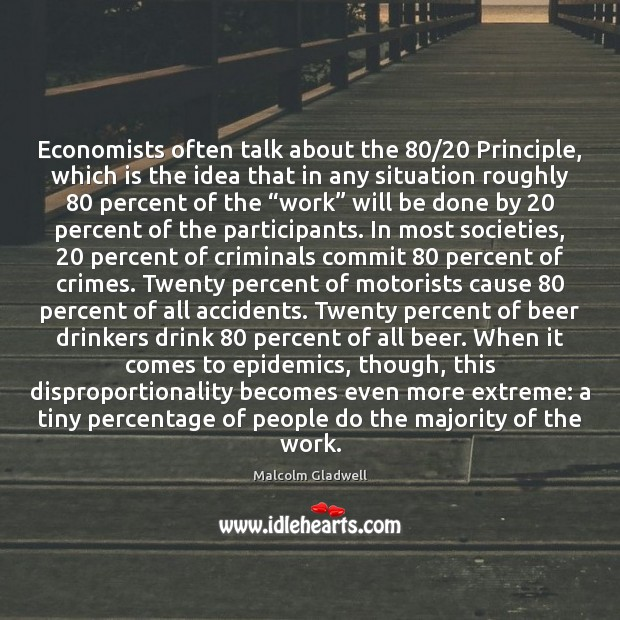 Image, Economists often talk about the 80/20 Principle, which is the idea that in