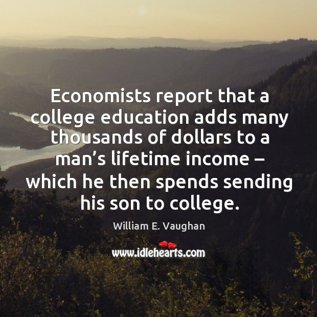 Image, Economists report that a college education adds many thousands of dollars to a man's lifetime income