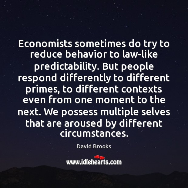 Economists sometimes do try to reduce behavior to law-like predictability. But people Image
