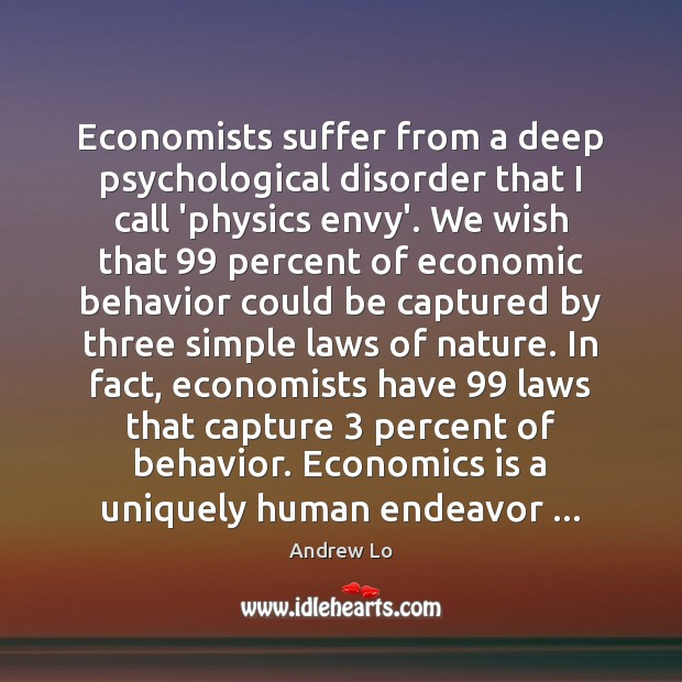 Economists suffer from a deep psychological disorder that I call 'physics envy'. Behavior Quotes Image