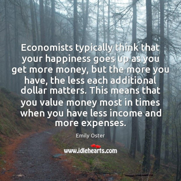 Image, Economists typically think that your happiness goes up as you get more