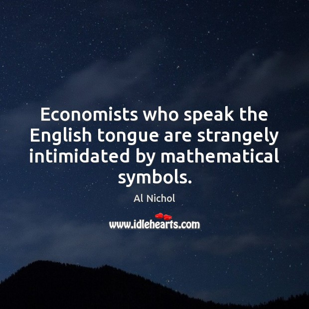 Image, Economists who speak the English tongue are strangely intimidated by mathematical symbols.