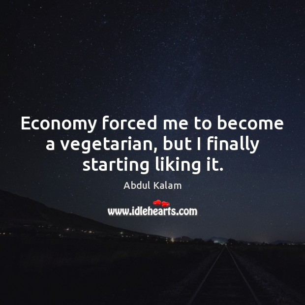 Image, Economy forced me to become a vegetarian, but I finally starting liking it.