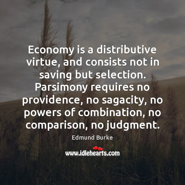 Image, Economy is a distributive virtue, and consists not in saving but selection.