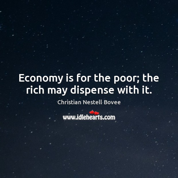 Image, Economy is for the poor; the rich may dispense with it.
