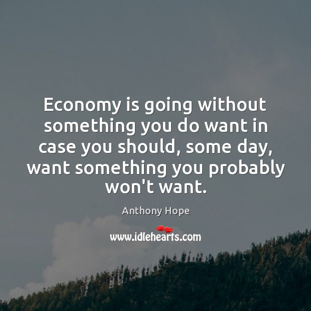 Image, Economy is going without something you do want in case you should,