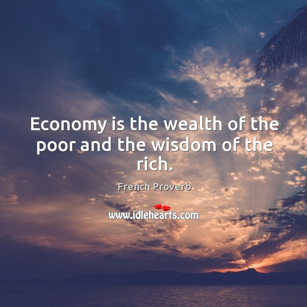Image, Economy is the wealth of the poor and the wisdom of the rich.