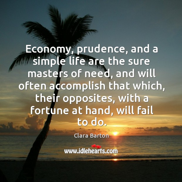 Image, Economy, prudence, and a simple life are the sure masters of need, and will often
