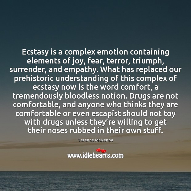 Ecstasy is a complex emotion containing elements of joy, fear, terror, triumph, Image