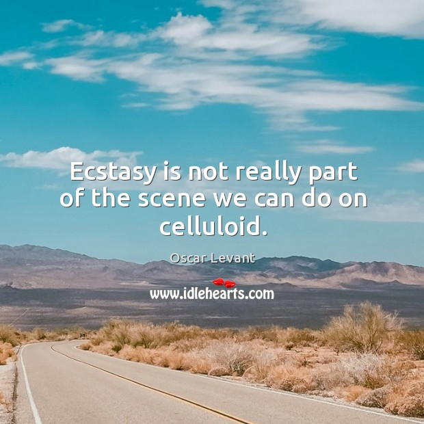 Ecstasy is not really part of the scene we can do on celluloid. Image