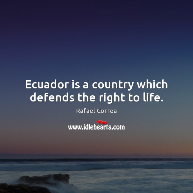 Ecuador is a country which defends the right to life. Image