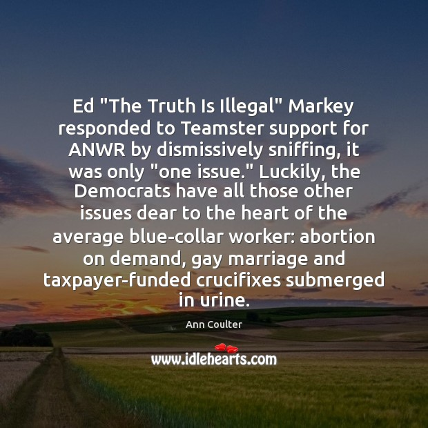 "Image, Ed ""The Truth Is Illegal"" Markey responded to Teamster support for ANWR"