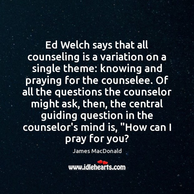 Ed Welch says that all counseling is a variation on a single Image