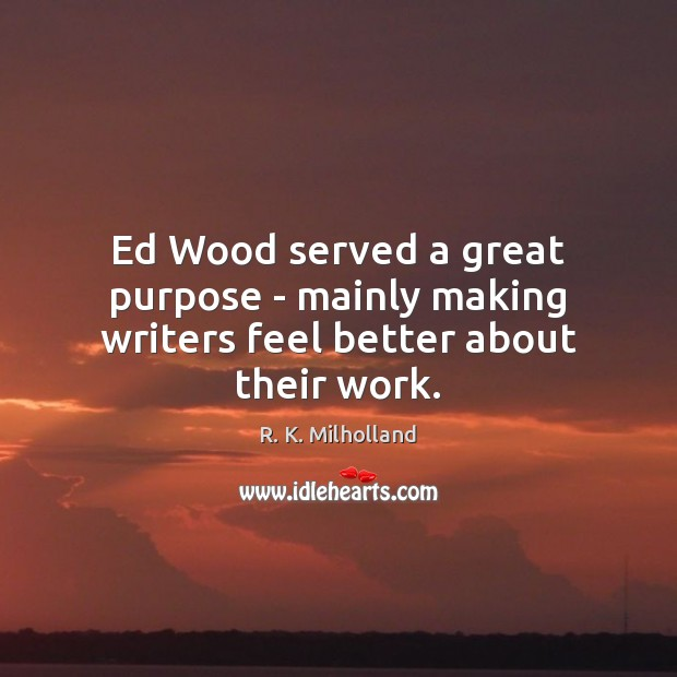 Ed Wood served a great purpose – mainly making writers feel better about their work. Image