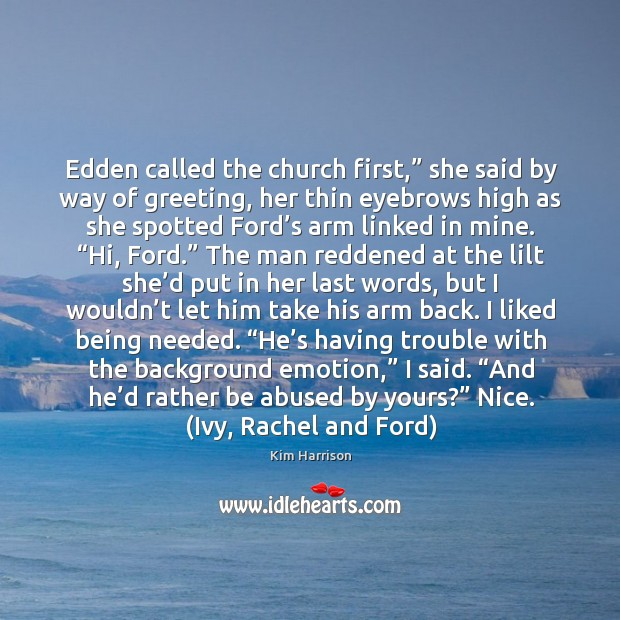 """Image, Edden called the church first,"""" she said by way of greeting, her"""