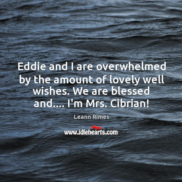 Eddie and I are overwhelmed by the amount of lovely well wishes. Image