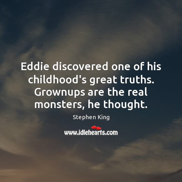Image, Eddie discovered one of his childhood's great truths. Grownups are the real