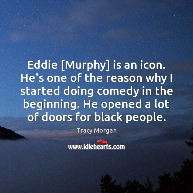 Image, Eddie [Murphy] is an icon. He's one of the reason why I