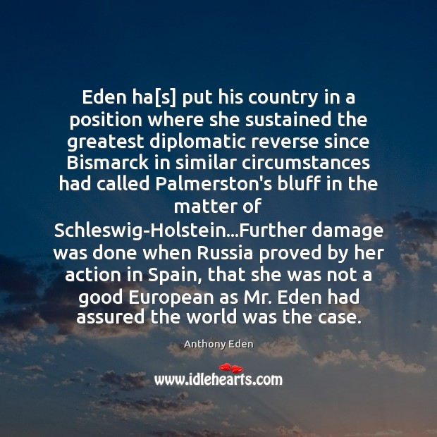 Image, Eden ha[s] put his country in a position where she sustained