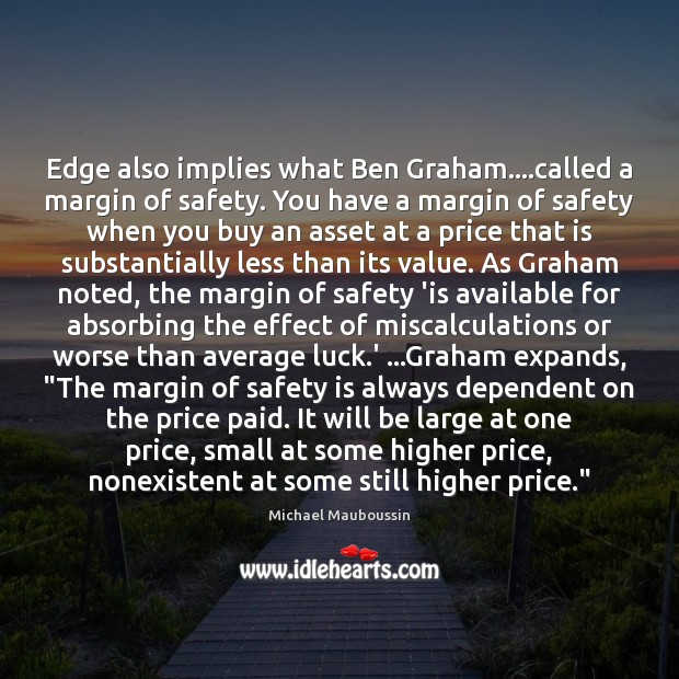 Edge also implies what Ben Graham….called a margin of safety. You Safety Quotes Image