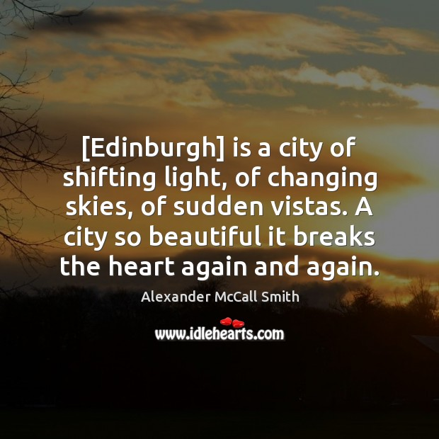 [Edinburgh] is a city of shifting light, of changing skies, of sudden Image