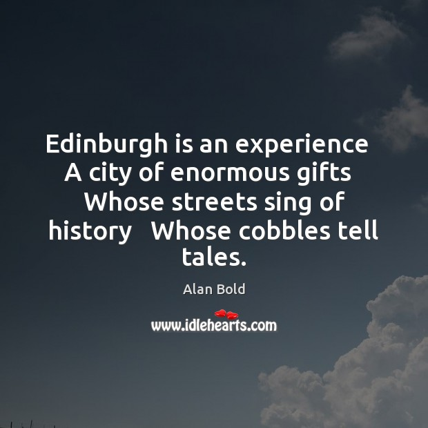 Image, Edinburgh is an experience   A city of enormous gifts   Whose streets sing