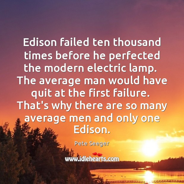 Image, Edison failed ten thousand times before he perfected the modern electric lamp.