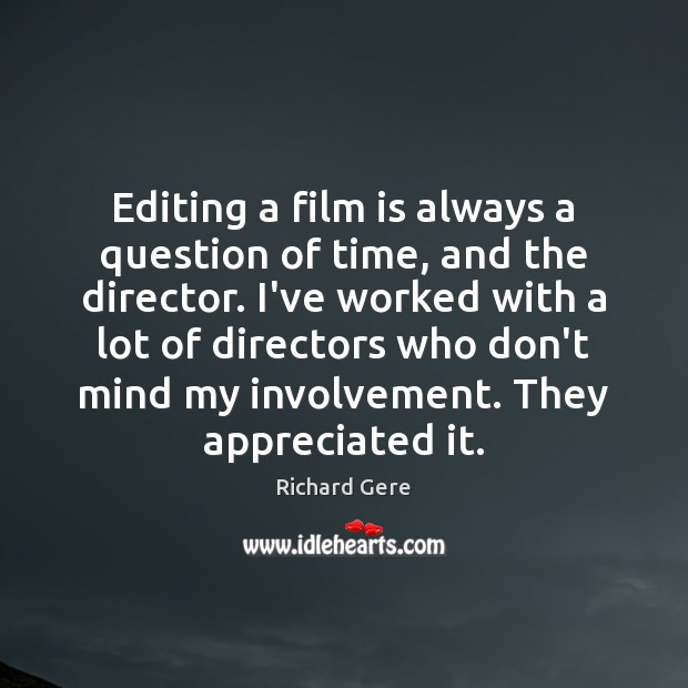 Editing a film is always a question of time, and the director. Richard Gere Picture Quote